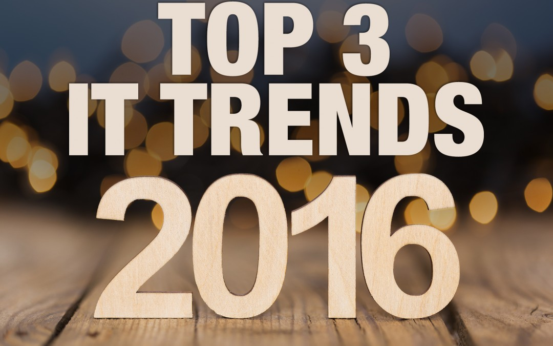 Top 3 IT trends for 2016 relevant to business